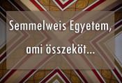 Semmelweis Egyetem, ami összeköt...